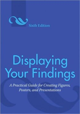 Displaying Your Findings: A Practical Guide for Creating Figures, Posters, and Presentations