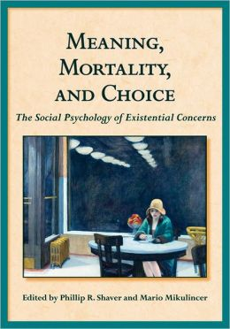 Meaning, Mortality, and Choice: The Social Psychology of Existential Concerns