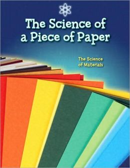 The Science of a Piece of Paper: The Science of Materials