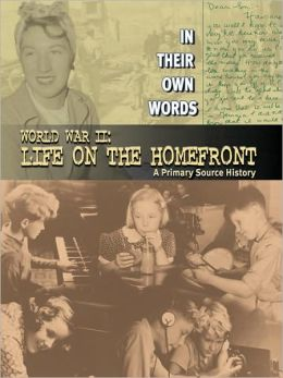 World War II: Life on the Homefront: A Primary Source History