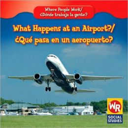 What Happens at an Airport?/Que Pasa En Un Aeropuerto?