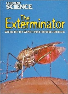 The Exterminator: Wiping Out the World's Most Infectious Diseases