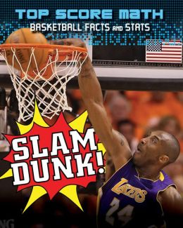 Slam Dunk! Basketball Facts and Stats