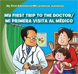My First Trip to the Doctor / Mi primera visita al medico