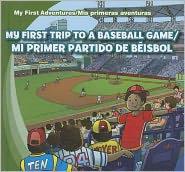My First Trip to a Baseball Game /Mi primer partido de beisbol