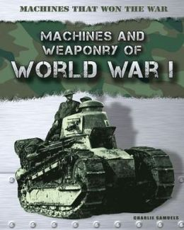Machines and Weaponry of World War I