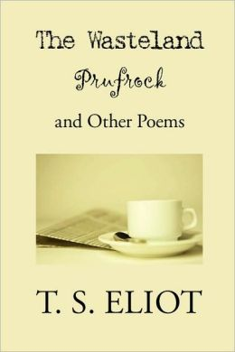 The Wasteland, Prufrock, and Other Poems
