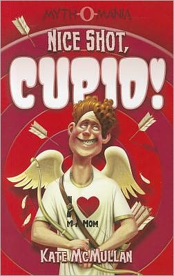 Nice Shot, Cupid! (Myth-O-Mania Series #4)