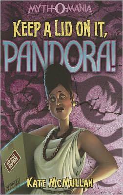 Keep a Lid on It, Pandora! (Myth-O-Mania Series #6)