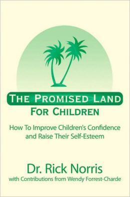 The Promised Land for Children: How to Improve Children's Confidence and Raise Their Self-Esteem