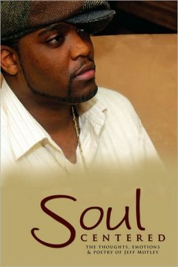 Soul Centered: The Thoughts, Emotions & Poetry of Jeff Motley