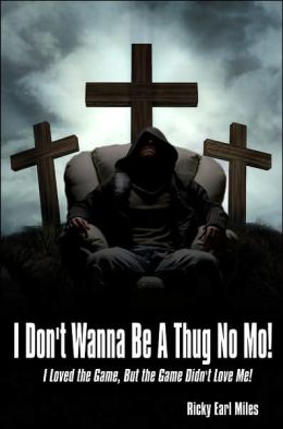 I Don't Wanna Be A Thug No Mo!: I Loved the Game but the Game Didn't Love Me!