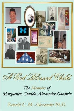 A God Blessed Child: The Memoirs of Margueritte Clarida Alexander-Goodwin