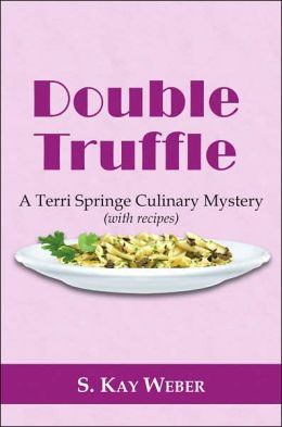 Double Truffle: A Terri Springe Culinary Mystery (with Recipes)