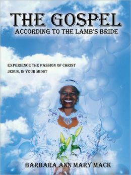 The GOSPEL ACCORDING to the LAMB's BRIDE: Experience the passion of christ jesus in your Midst