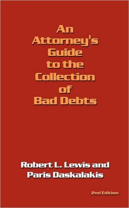 An Attorney's Guide to the Collection of Bad Debts: 2Nd Edition