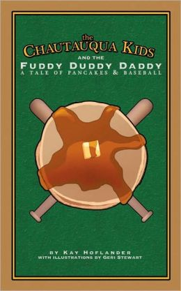 The Chautauqua Kids and the Fuddy Duddy Daddy: A Tale of Pancakes and Baseball