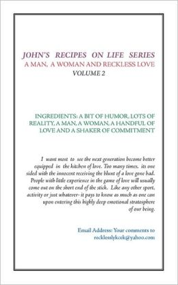 John's Recipes on Life Series: A Man A Woman and Reckless Love - Volume 2