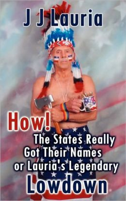 How! The States Really Got Their Names or Lauria's Legendary Lowdown