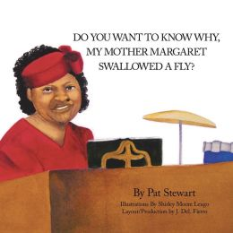 Do You Want To Know Why My Mother Margaret Swallowed A Fly?