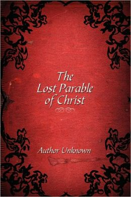 The Lost Parable Of Christ