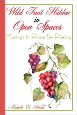 Wild Fruit Hidden in Open Spaces: Musings in Prose and Poetry