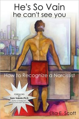 He's So Vain he can't see you: How to Recognize a Narcissist