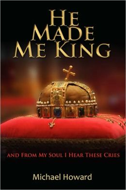 He Made Me King and From My Soul I Hear These Cries