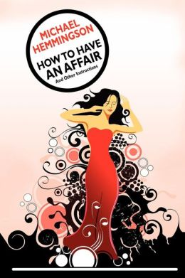 How To Have An Affair And Other Instructions
