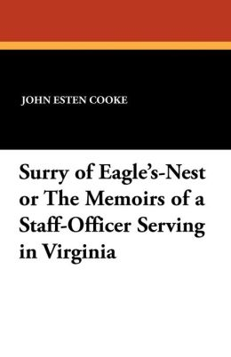 Surry of Eagle's-Nest or the Memoirs of a Staff-Officer Serving in Virginia