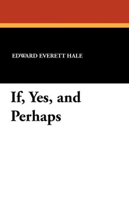 If, Yes, and Perhaps
