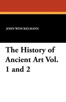 The History of Ancient Art Vol. 1 and 2