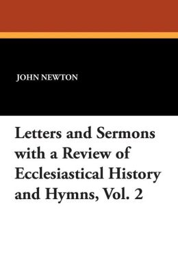 Letters and Sermons with a Review of Ecclesiastical History and Hymns, Vol. 2