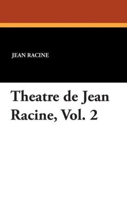 Theatre de Jean Racine, Vol. 2
