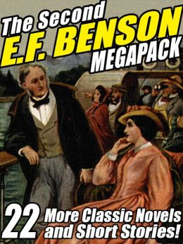 The Second E.F. Benson Megapack: 22 More Novels and Short Stories