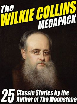 The Wilkie Collins Megapack: 25 Classic Stories by the Author of The Moonstone