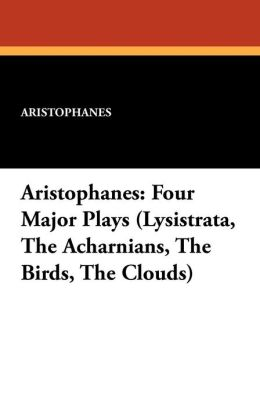 Aristophanes: Four Major Plays (Lysistrata, the Acharnians, the Birds, the Clouds)