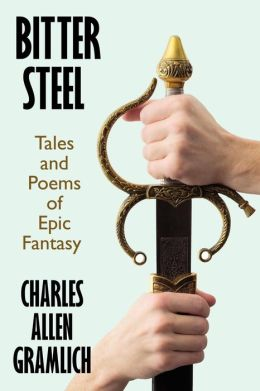 Bitter Steel: Tales and Poems of Epic Fantasy