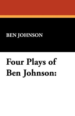 Four Plays Of Ben Johnson