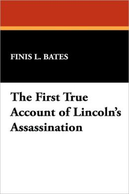 The First True Account of Lincoln's Assassination