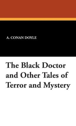 The Black Doctor And Other Tales Of Terror And Mystery