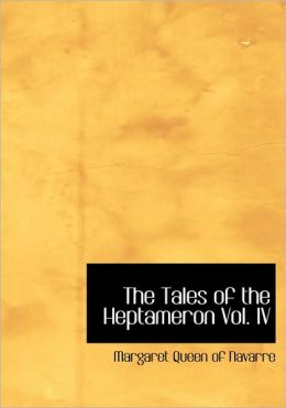 The Tales Of The Heptameron Vol. Iv (Large Print Edition)