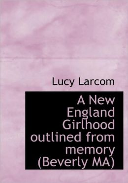 A New England Girlhood Outlined From Memory (Beverly Ma) (Large Print Edition)