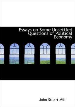 Essays On Some Unsettled Questions Of Political Economy (Large Print Edition)