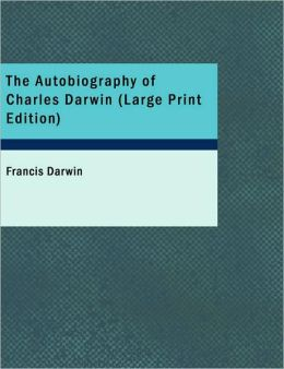 The Autobiography Of Charles Darwin (Large Print Edition)