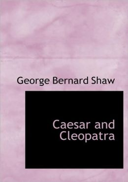Caesar And Cleopatra (Large Print Edition)