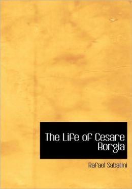 The Life Of Cesare Borgia (Large Print Edition)