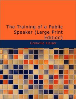 The Training Of A Public Speaker (Large Print Edition)