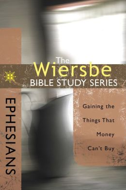 The Wiersbe Bible Study Series: Ephesians: Gaining the Things That Money Can't Buy