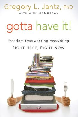 Gotta Have It!: Freedom from Wanting Everything Right Here, Right Now